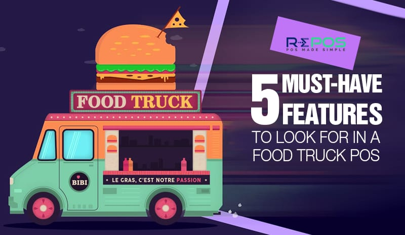 5 must have features to look for in a Food Truck POS
