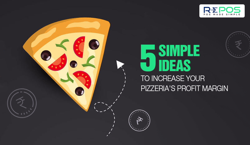 5 Simple Ideas to Increase Your Pizzeria's Profit Margin